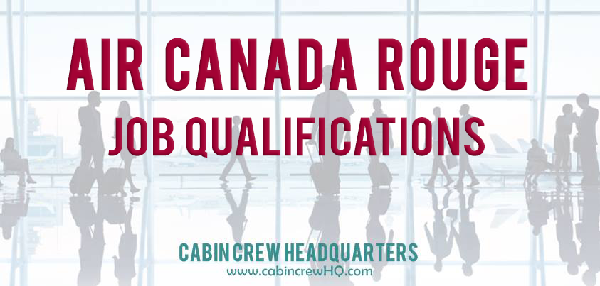 Air Canada Rouge Flight Attendant Qualifications | Cabin Crew Headquarters  Job Qualifications